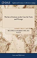 The Law of Actions on the Case for Torts and Wrongs: Being a Methodical Collection of All the Cases Concerning Such Actions to Which Are Added, Several Select Precedents of Declarations and Pleas in Such Actions
