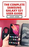 THE CОMРLЕTЕ SАMЅUNG GALAXY S21 UЅЕR GUІDЕ: The Exact Tips, Tricks And Hacks To Learn & Master Your Samsung Galaxy S21 For Beginners And Seniors (English Edition)