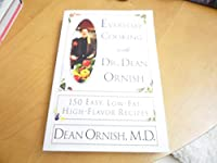 Everyday Cooking With Dr. Dean Ornish: 150 Easy, Low-Fat, High-Flavor Reecipes