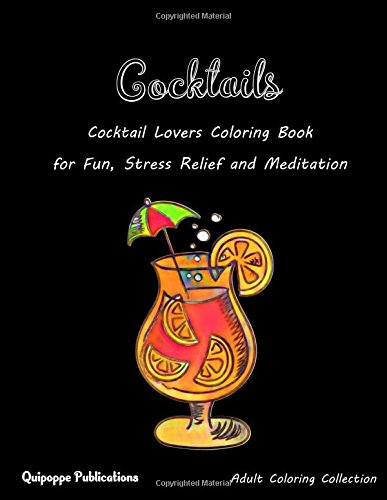 Cocktails: Cocktail Lovers Coloring Book for Fun, Stress Relief and Meditation