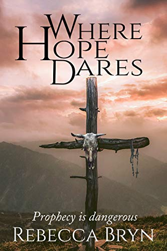 Book: WHERE HOPE DARES - The Gift of Prophecy by Rebecca Bryn