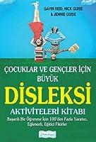 Çocuklar ve Gençler İçin Büyük Disleksi Aktiviteleri Kitabı: Başarılı Bir Öğrenme İçin 100'den Fazla Yaratıcı, Eğlenceli, Eğitici Fikirler