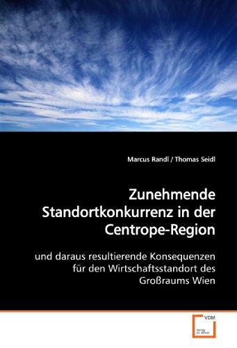 Zunehmende Standortkonkurrenz in der Centrope-Region: und daraus resultierende Konsequenzen für den Wirtschaftsstandort des Großraums Wien