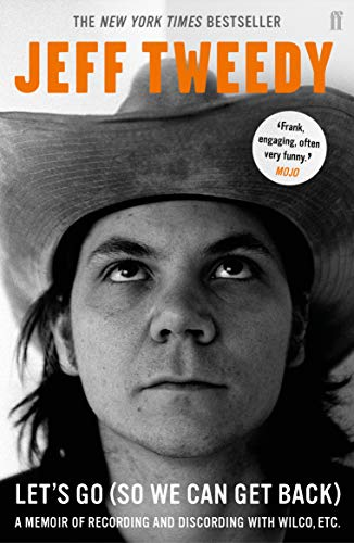 Jeff Tweedy. Let's Go (So We Can Get Back): A Memoir of Recording and Discording with Wilco, etc.  by Jeff Tweedy
