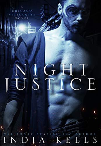 Night Justice (A Chicago Vigilantes Novel Book 1) by [India Kells]