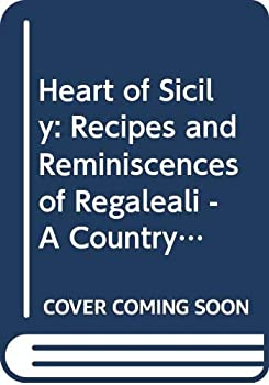 Heart of Sicily: Recipes and Reminiscences of Regaleali - A Country Estate 0304345695 Book Cover