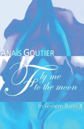 Fly Me To The Moon - In seinem Bann 3: Erotischer Liebesroman