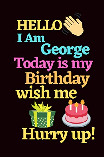 Hello I am George today is my Birthday.: Funny Birthday Notebook for Boys and kids.