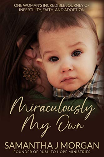 Miraculously My Own: One woman's incredible journey of infertility, faith, and adoption