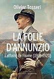 La folie d'Annunzio - L'épopée de Fiume (1919-1920)
