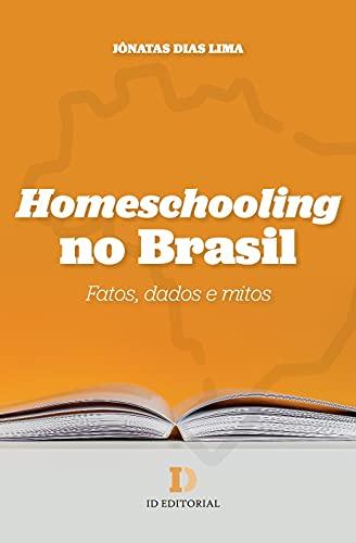 Homeschooling No Brasil: Fatos, Dados E Mitos