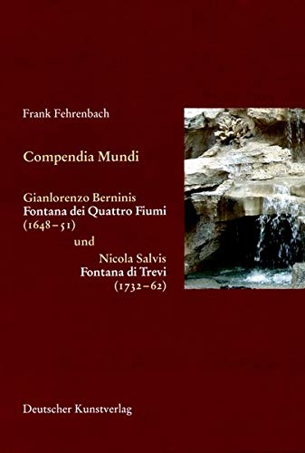 Compendia mundi: Gianlorenzo Berninis Fontana dei Quattro Fiumi (1648-51) und Nicola Salvis Fontana di Trevi (1732-62) (Italienische Forschungen des ... Institutes in Florenz, I Mandorli, Band 7)