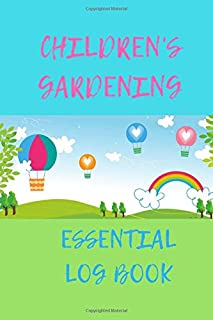 Childrens Gardening Essential Log Book: Your all in one Garden Log Book/Journal and planner for children, making your life...