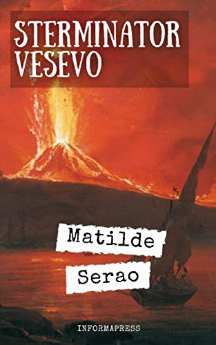 Sterminator Vesevo: Diario dell'eruzione del Vesuvio del 1906 di Matilde Serao + Biografia e approfondimenti