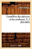Grand Livre Des Pâtissiers Et Des Confiseurs. T. 2 (Éd.1883) (Sciences Sociales)