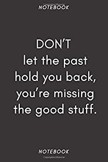 DON'T let the past hold you back, you're missing the good stuff.: Lined Notebook / Journal Gift , 100 Pages , 6×9 Soft cov...