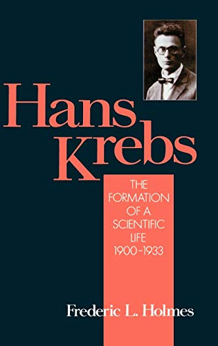 Hans Krebs: Volume 1: The Formation of a Scientific Life, 1900-1933