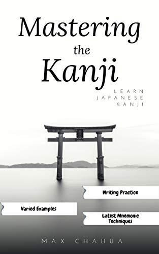Mastering the Kanji: Learn Japanese Kanji in an Easy and Fun way (Japanese Series Book 2) (English Edition)