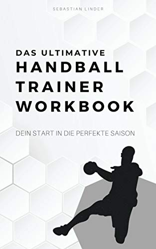 Das ultimative Handball-Trainer-Workbook: Dein Start in die perfekte Saison