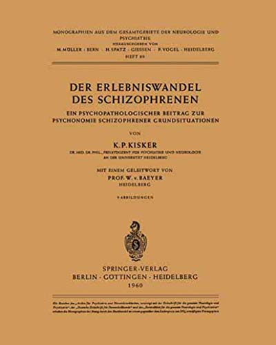 Der Erlebniswandel des Schizophrenen: Ein psychopathologischer Beitrag zur Psychonomie schizophrener Grundsituationen (Monographien aus dem Gesamtgebiete der Neurologie und Psychiatrie (89), Band 89)