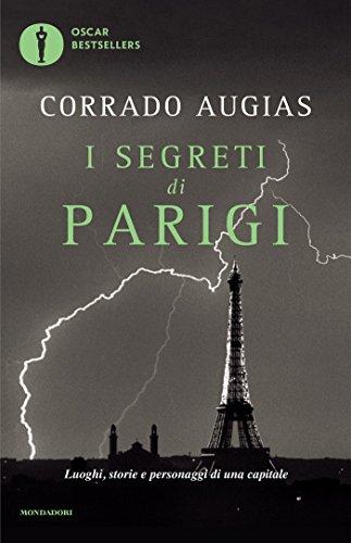 I segreti di Parigi. Luoghi, storie e personaggi di una capitale