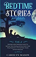 Bedtime Stories for Adults: Vol. 2: Relaxing Guided Meditation Stories for Spiritual Brain Healing and Stress Relief. Deep Sleep Hypnosis to Prevent Panic Attacks and Fall Asleep Fast.