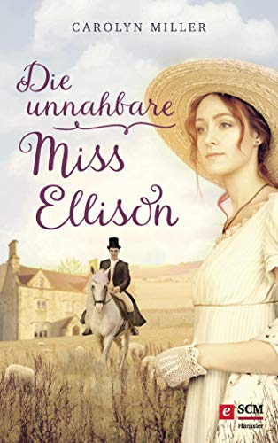 Die unnahbare Miss Ellison (Regency-Romantik 1)