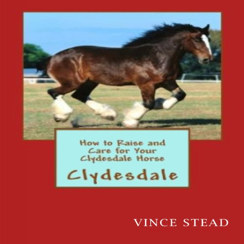 How to Raise and Care for Your Clydesdale Horse cover art