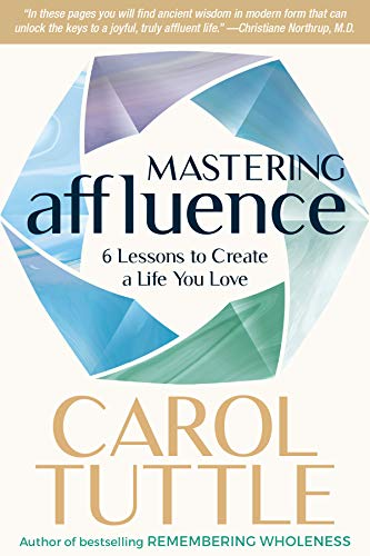 Mastering Affluence: 6 Lessons to Create a Life You Love by [Carol Tuttle]