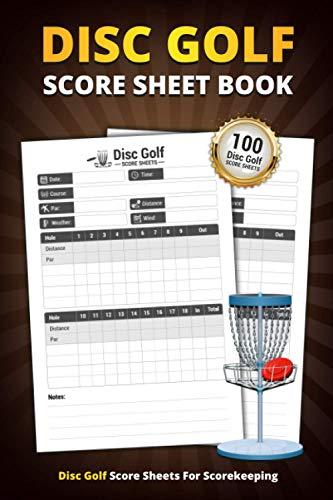 Disc Golf Score Sheet Book: 100 Score Sheets For Scorekeeping | Personal Score Sheets for Disc Golf Game (Disc Golf Game Score Pads)