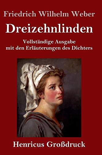 Dreizehnlinden (Großdruck): Vollständige Ausgabe mit den Erläuterungen des Dichters
