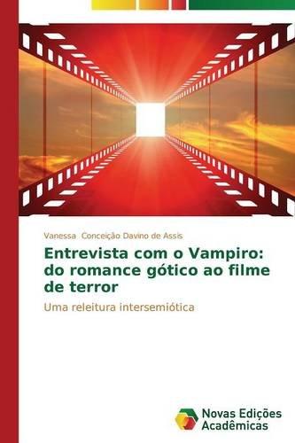 Entrevista Com O Vampiro: Do Romance Gotico Ao Filme de Terror