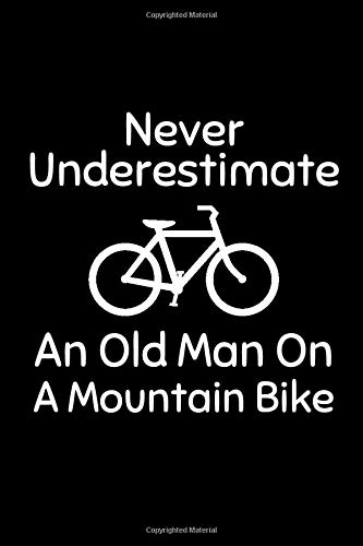 Never Underestimate An Old Man On A Mountain Bike: Blank Lined Journal for mountain biking and bicycle adventures | Mountain Bikers MTB Notebook for ... cyclists bicycle fans Rating Rides, Trails