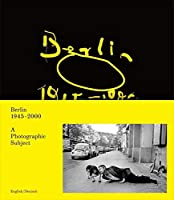 Berlin 1945-2000: A Photographic Subject