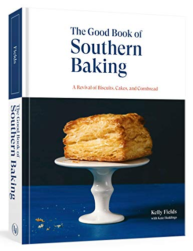 Compare Textbook Prices for The Good Book of Southern Baking: A Revival of Biscuits, Cakes, and Cornbread  ISBN 9781984856227 by Fields, Kelly,Heddings, Kate