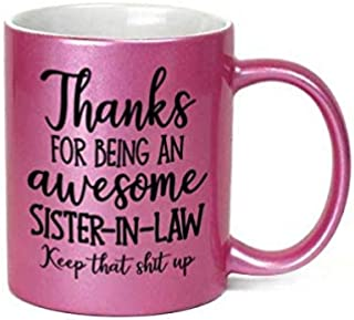 Thanks For Being An Awesome Sister-In Law Inappropriate 11 oz Metallic Pink Funny Novelty Coffee Mug