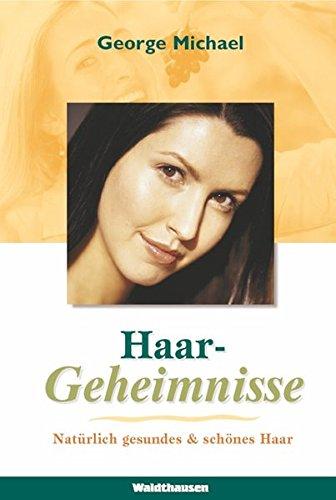 Haargeheimnisse: Natürlich gesundes und schönes Haar (Waldthausen Verlag in der Natura Viva Verlags GmbH)