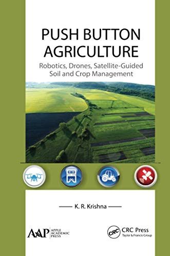 Push Button Agriculture: Robotics, Drones, Satellite-Guided Soil and Crop Management