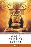 Magia crística azteca (AGEAC): Edición Blanco y Negro (Colección AGEAC online)