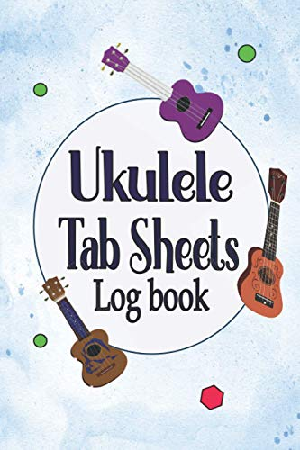 Ukulele Tab Sheets Log book: Ukulele Tab Notebook, Blank Ukulele Tablature and Music Notebook with Chord Boxes and Lyric Lines for Composing Songs, 6'x9', 120 Pages.
