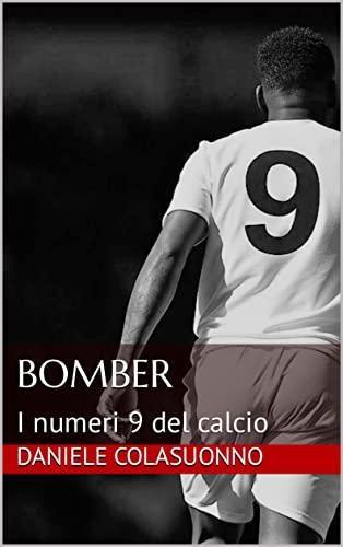 BOMBER : I numeri 9 del calcio
