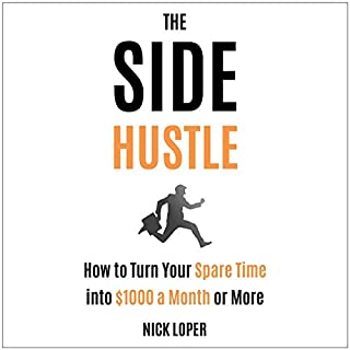The Side Hustle: How to Turn Your Spare Time into $1000 a Month or More: Completely Updated for 2019                   By:                                                                                                                                 Nick Loper                               Narrated by:                                                                                                                                 Nick Loper                      Length: 3 hrs and 9 mins     Not rated yet     Overall 0.0