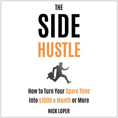 The Side Hustle: How to Turn Your Spare Time into $1000 a Month or More: Completely Updated for 2019 audiobook cover art