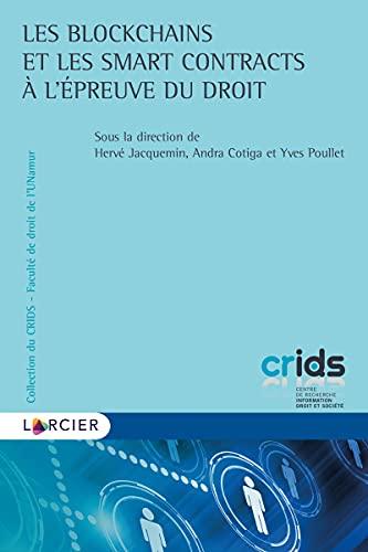 Les blockchains et les smart contracts à l'épreuve du droit (Collection du Crids t. 49) (French Edition)