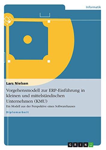 Vorgehensmodell zur ERP-Einführung in kleinen und mittelständischen Unternehmen (KMU): Ein Modell aus der Perspektive eines Softwarehauses