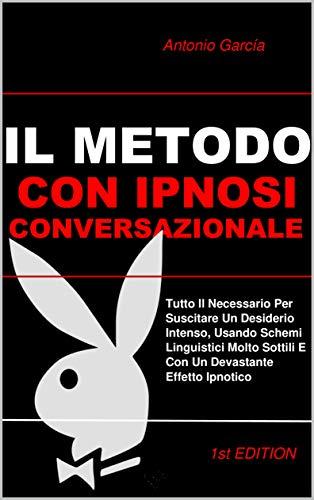 Il Metodo con Ipnosi Conversazionale: Segreti Di Persuasione