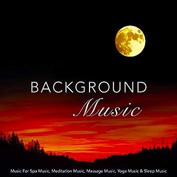 Background Music: Music For Spa Music, Meditation Music, Massage Music, Yoga Music & Sleep Music