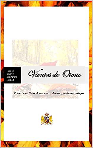 Vientos de Otoño: Cada brisa lleva el amor a su destino, esté cerca o lejos. (Spanish Edition)