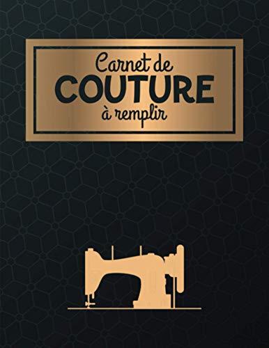 Carnet de couture à remplir: Journal de bord pour couturière et couturier | Cahier pratique pour noter et organiser ses projets, ses créations et son matériel