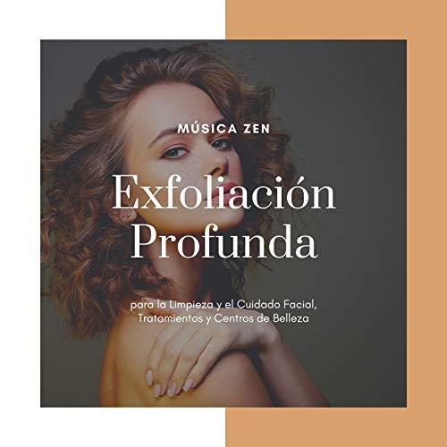 Exfoliación Profunda: Música Zen para la Limpieza y el Cuidado Facial, Tratamientos...